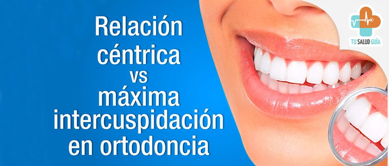 Relacion centrica vs maxima intercuspidacion en ortodoncia