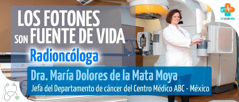 LOS FOTONES SON FUENTE DE VIDA / Radioncóloga Dra. María Dolores de la Mata Moya
