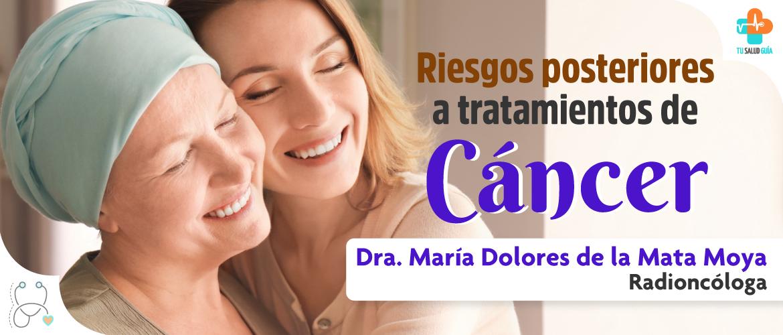 Riesgos posteriores a tratamientos del cáncer