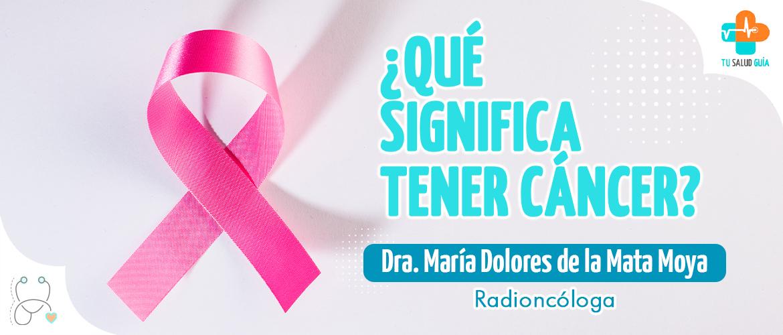 ¿Qué significa tener cáncer?