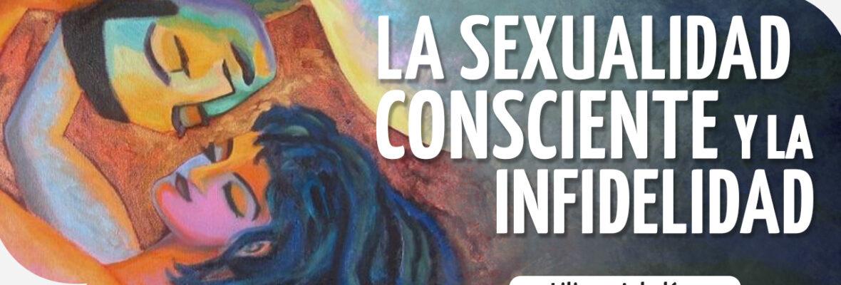 La sexualidad consciente y la infidelidad