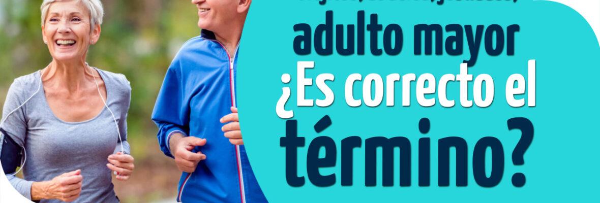 Viejitos, abuelos, jubilados, adulto mayor ¿Es correcto el término?