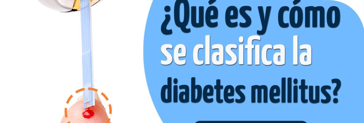 ¿Qué es y cómo se clasifica la diabetes mellitus?